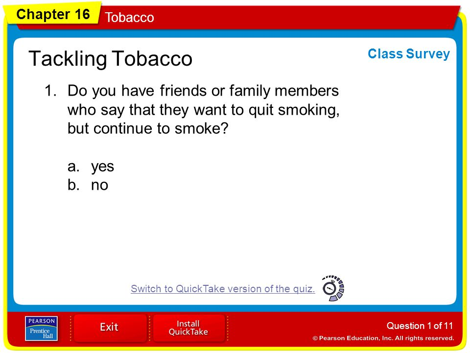 Chapter 16 Tobacco Tackling Tobacco Class Survey 1.Do you have friends or family members who say that they want to quit smoking, but continue to smoke