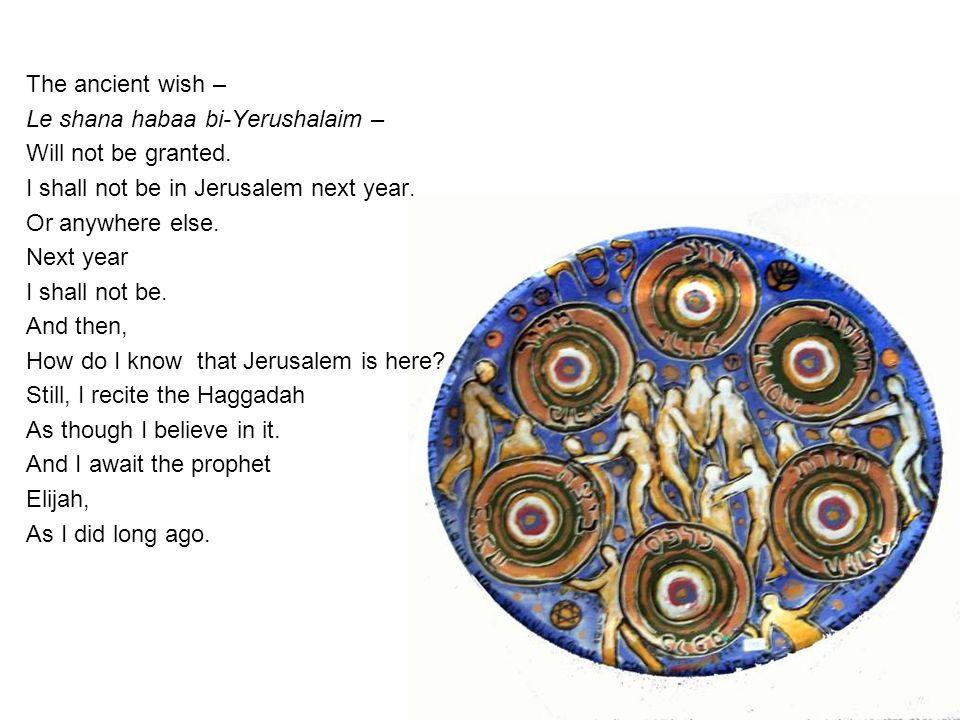 The ancient wish – Le shana habaa bi-Yerushalaim – Will not be granted.