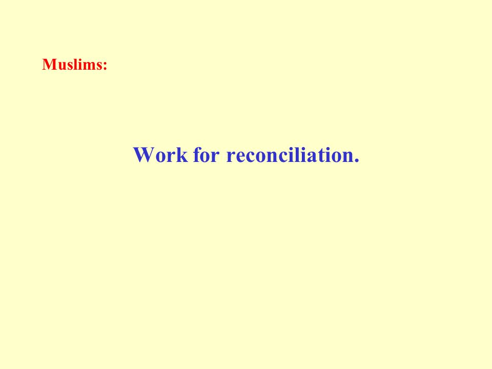 Muslims: Work for reconciliation.