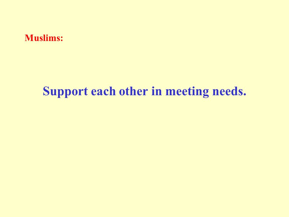 Muslims: Support each other in meeting needs.