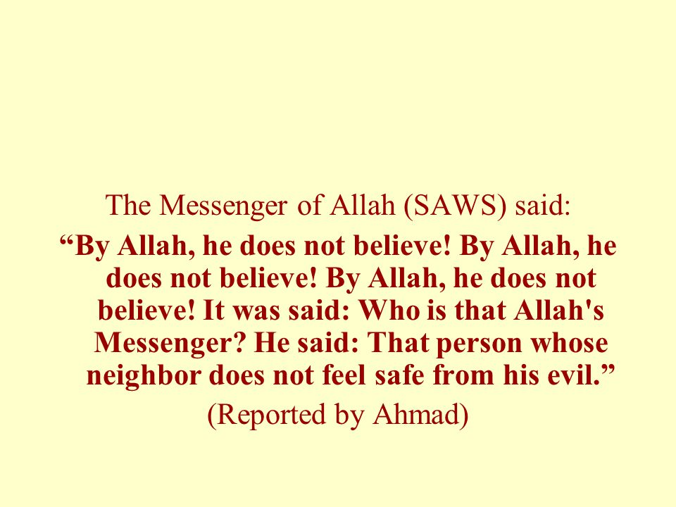 The Messenger of Allah (SAWS) said: By Allah, he does not believe.