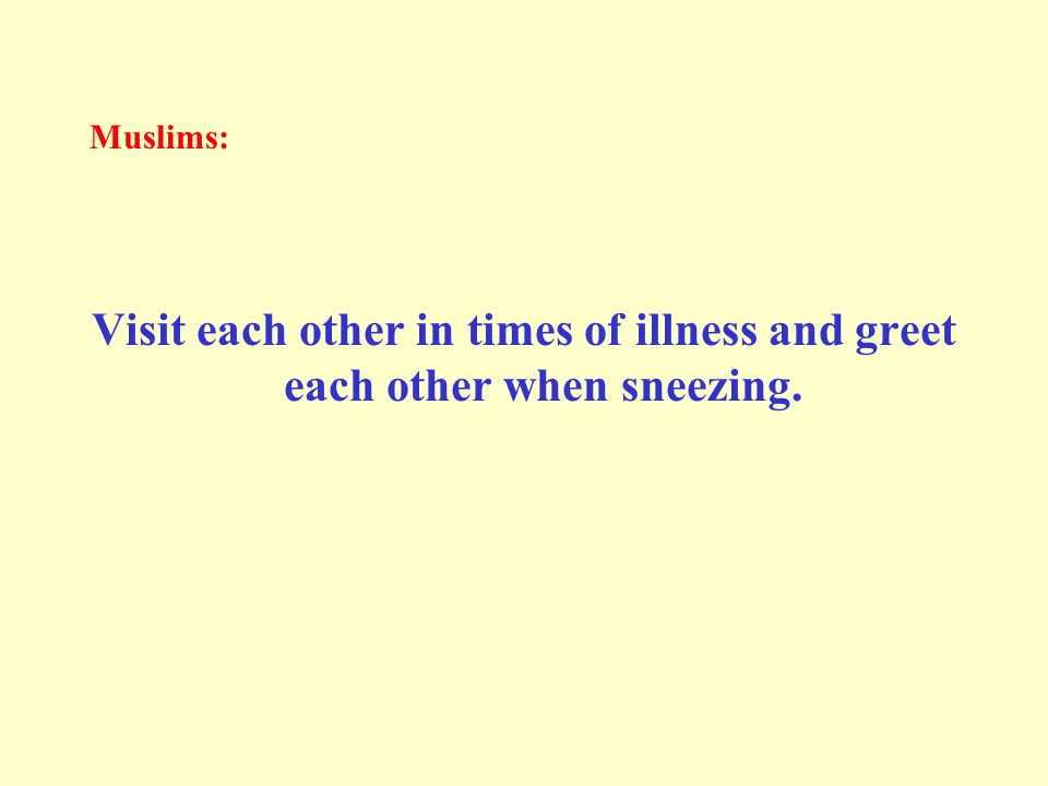 to return the greetings, to visit the sick, to accompany funeral processions, to accept an invitation, to respond to the sneezer [i.e., to say: Yarhamuka Allah (may Allah bestow His Mercy upon you), when the sneezer praises Allah]. (Al-Bukhariyy and Muslim)