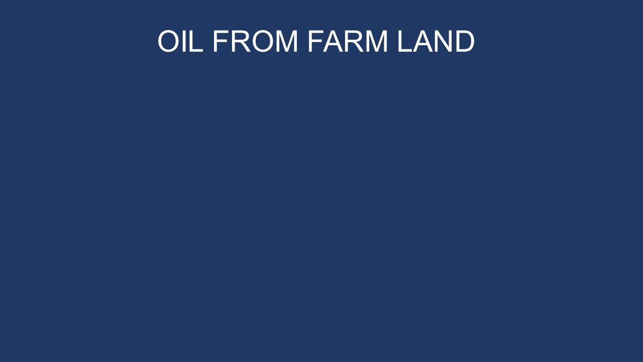 OIL FROM FARM LAND