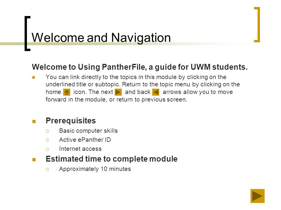 Correct Answer to Scenario #1 You have correctly answered the question to scenario #1 - What could the UWM student have done? The student could access PantherFile from any Internet connected computer, then access the file or document needed.