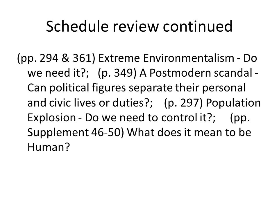Schedule review continued (pp. 294 & 361) Extreme Environmentalism - Do we need it ; (p.