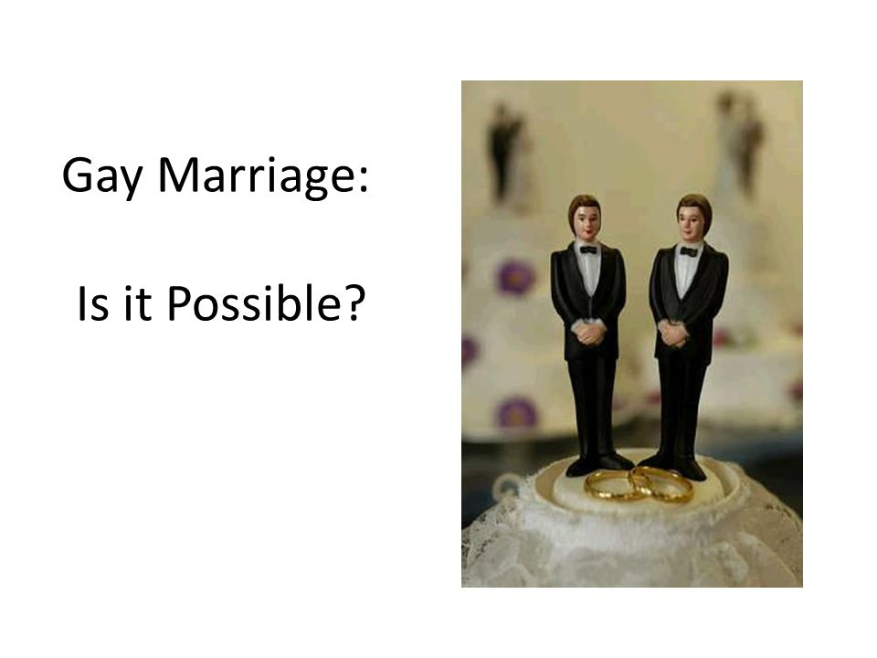 Gay Marriage: Is it Possible?