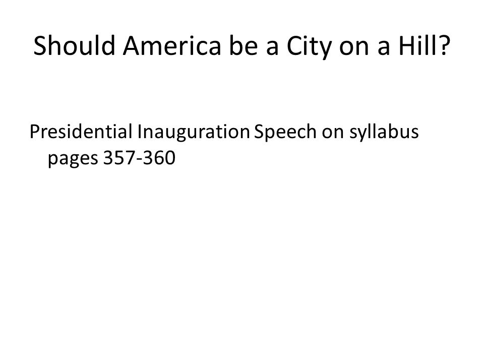 Should America be a City on a Hill? Presidential Inauguration Speech on syllabus pages 357-360