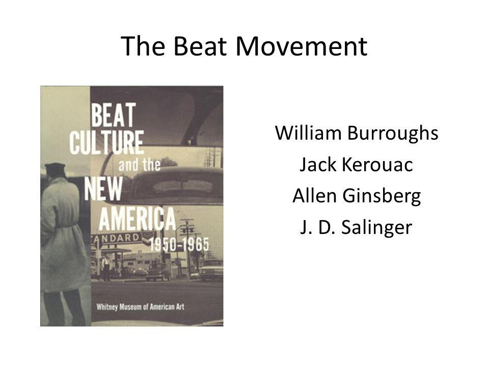 The Beat Movement William Burroughs Jack Kerouac Allen Ginsberg J. D. Salinger