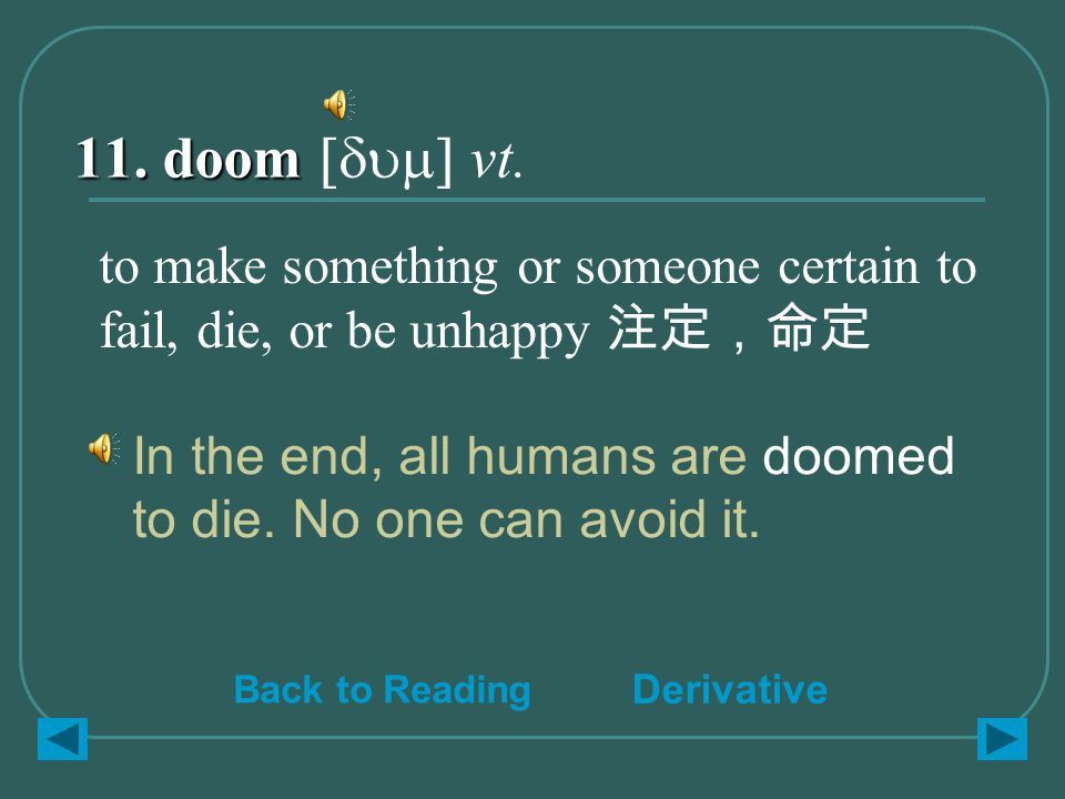 11. doom 11. doom [dum] vt. In the end, all humans are doomed to die.