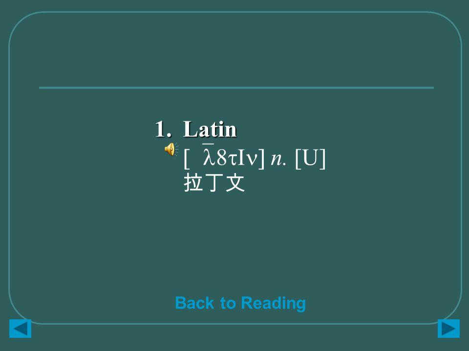 1.Latin 1.Latin [`l8tIn] n. [U] 拉丁文 Back to Reading