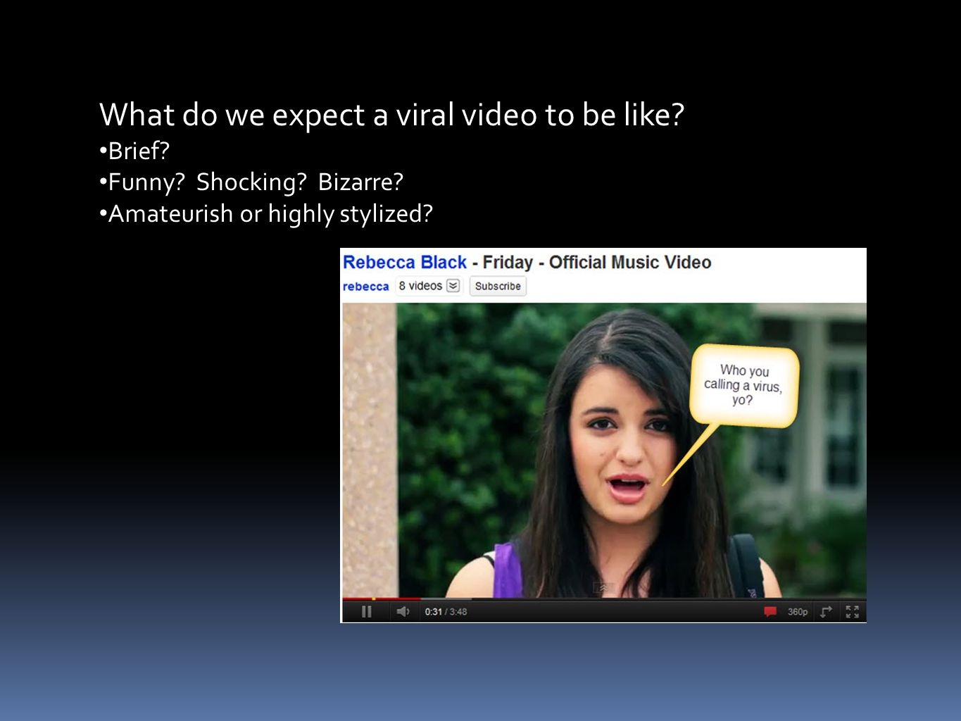 What do we expect a viral video to be like. Brief.