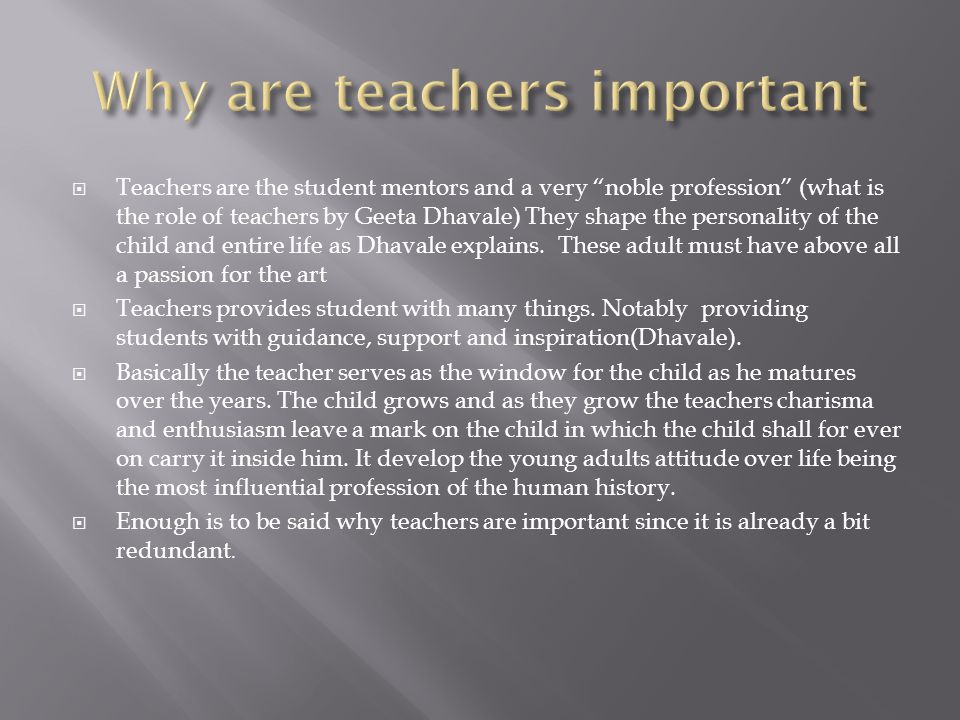  Teachers are the student mentors and a very noble profession (what is the role of teachers by Geeta Dhavale) They shape the personality of the child and entire life as Dhavale explains.