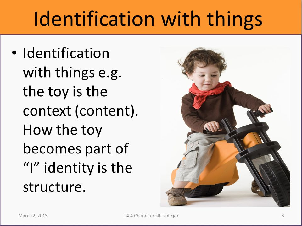 Identification with things Identification with things e.g.