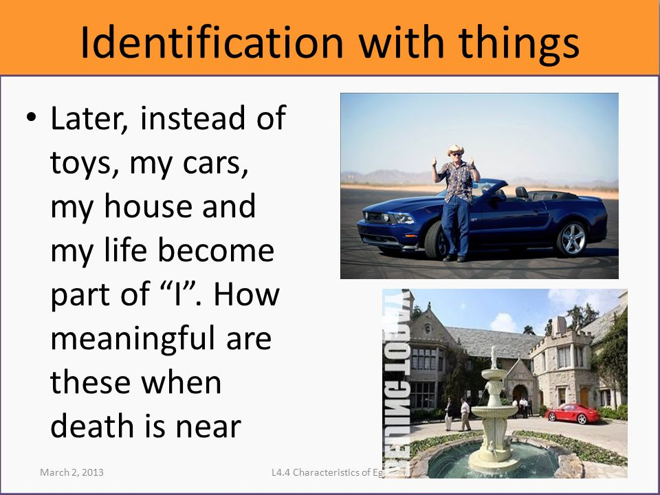 """Identification with things Later, instead of toys, my cars, my house and my life become part of """"I"""". How meaningful are these when death is near March"""