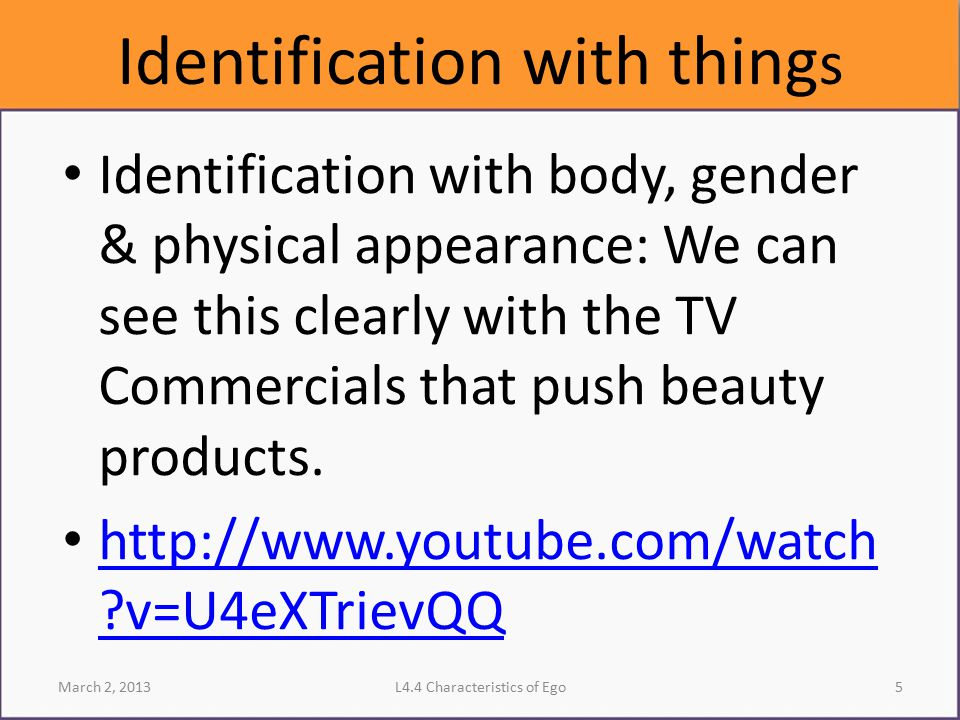 Identification with thing s Identification with body, gender & physical appearance: We can see this clearly with the TV Commercials that push beauty p
