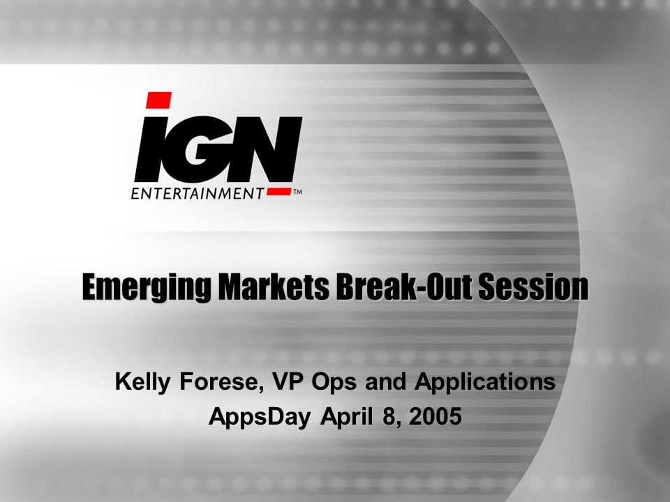 Emerging Markets Break-Out Session Kelly Forese, VP Ops and Applications AppsDay April 8, 2005