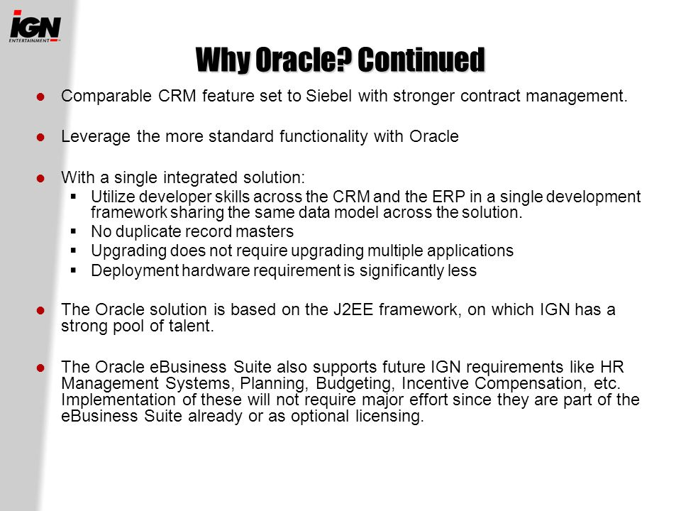 Why Oracle. Continued Comparable CRM feature set to Siebel with stronger contract management.