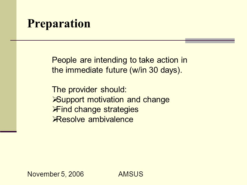 November 5, 2006 AMSUS Preparation People are intending to take action in the immediate future (w/in 30 days).