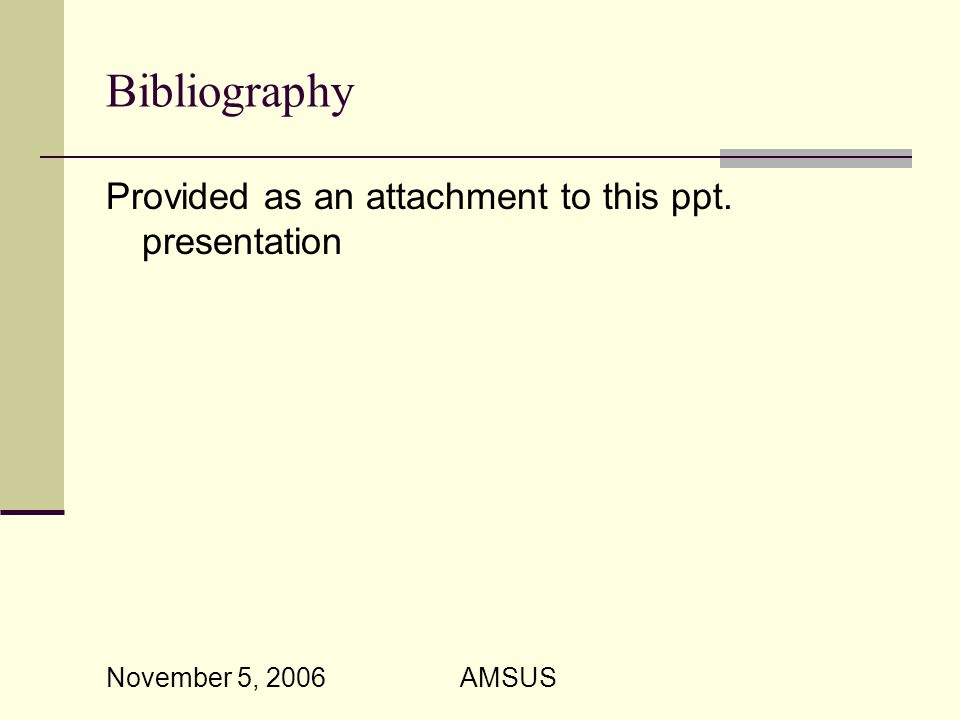 November 5, 2006 AMSUS Bibliography Provided as an attachment to this ppt. presentation