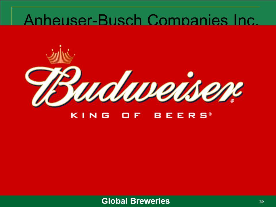 Global Breweries 30 Anheuser-Busch Companies Inc.