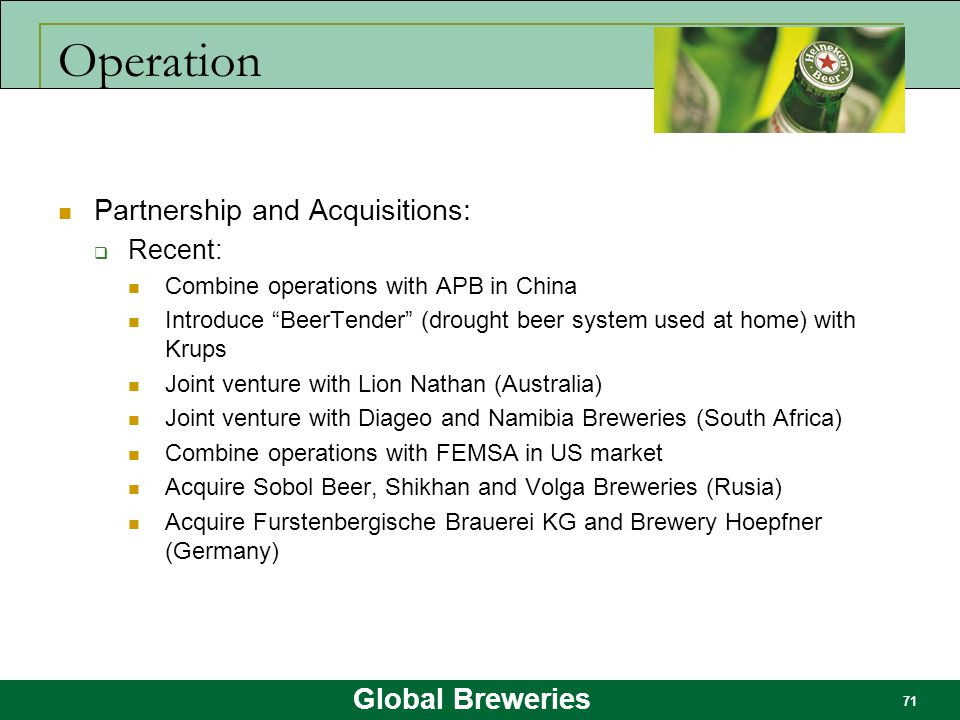 """Global Breweries 71 Operation Partnership and Acquisitions:  Recent: Combine operations with APB in China Introduce """"BeerTender"""" (drought beer system"""