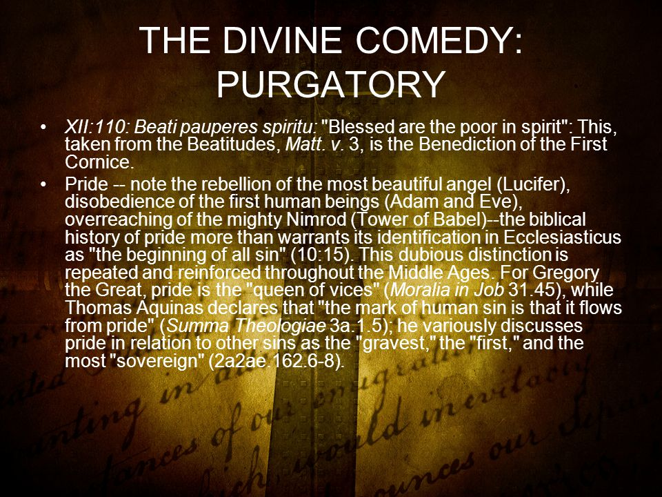 THE DIVINE COMEDY: PURGATORY XII:110: Beati pauperes spiritu: Blessed are the poor in spirit : This, taken from the Beatitudes, Matt.