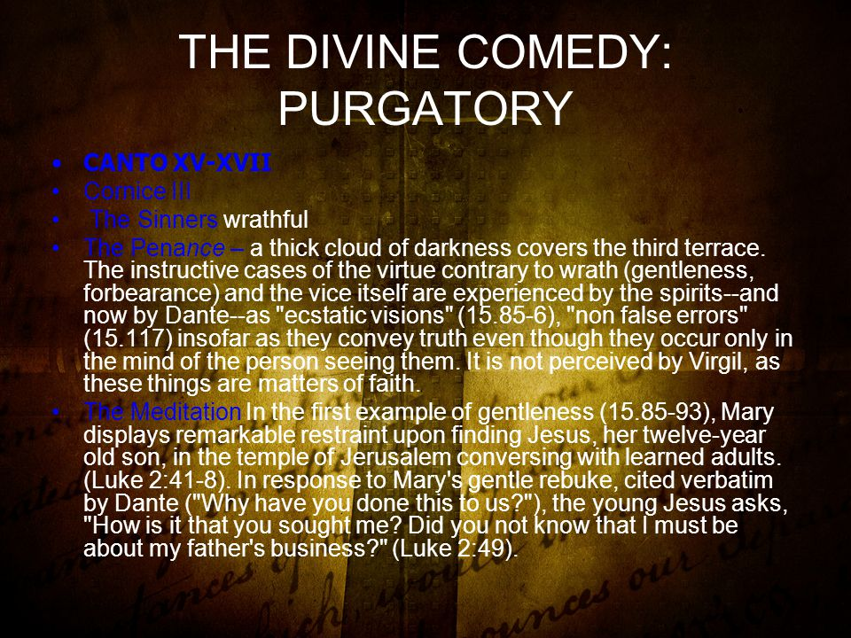 THE DIVINE COMEDY: PURGATORY CANTO XV-XVII Cornice III The Sinners wrathful The Penance – a thick cloud of darkness covers the third terrace.