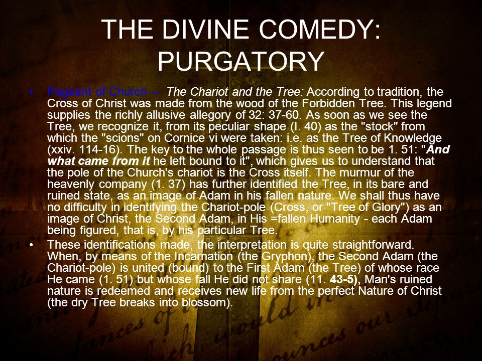 THE DIVINE COMEDY: PURGATORY Pageant of Church -- The Chariot and the Tree: According to tradition, the Cross of Christ was made from the wood of the Forbidden Tree.