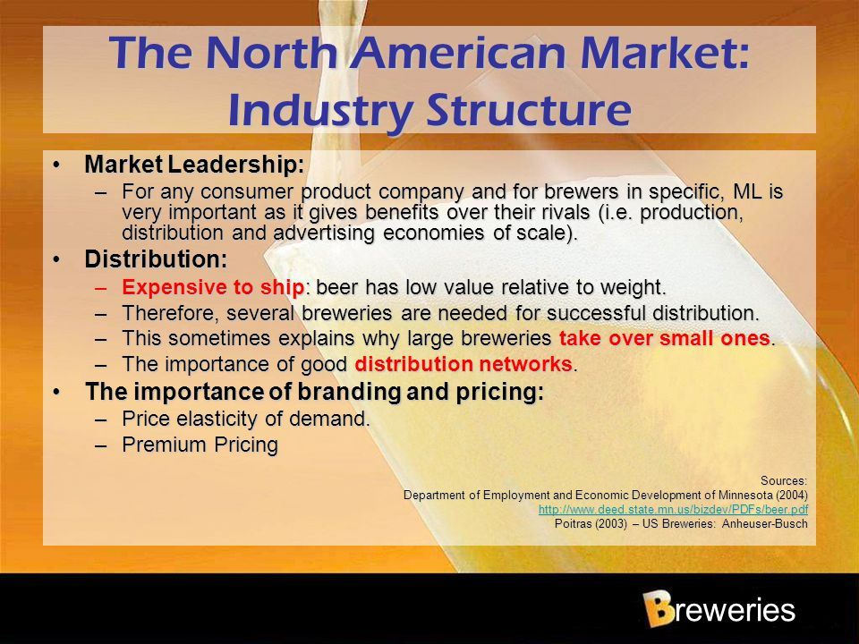 reweries The North American Market: Industry Structure Market Leadership:Market Leadership: –For any consumer product company and for brewers in speci