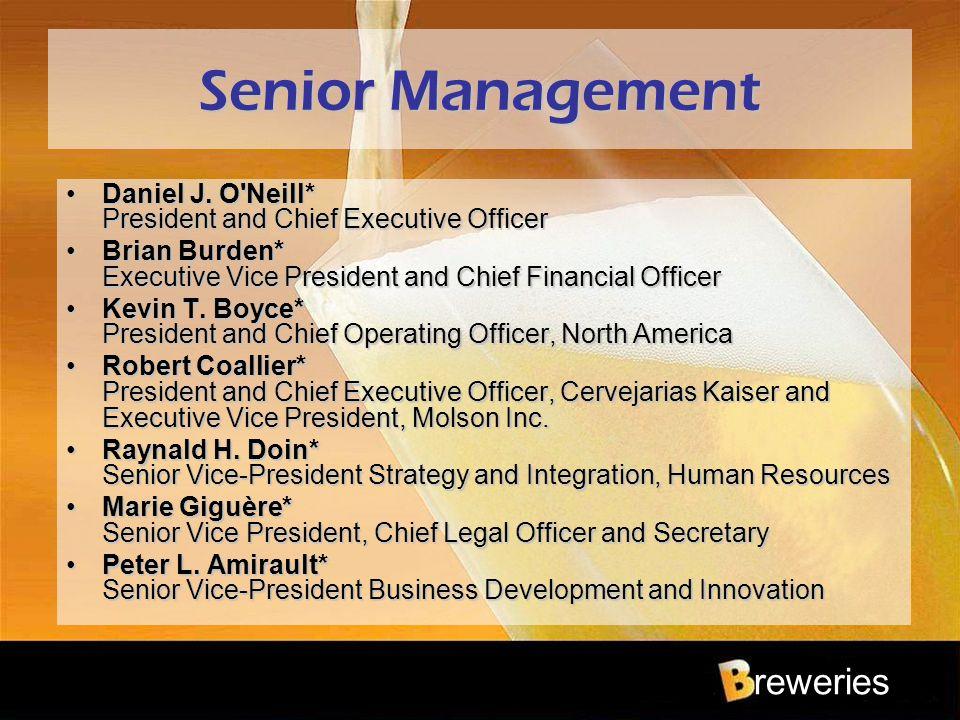reweries Senior Management Daniel J. O'Neill* President and Chief Executive OfficerDaniel J. O'Neill* President and Chief Executive Officer Brian Burd