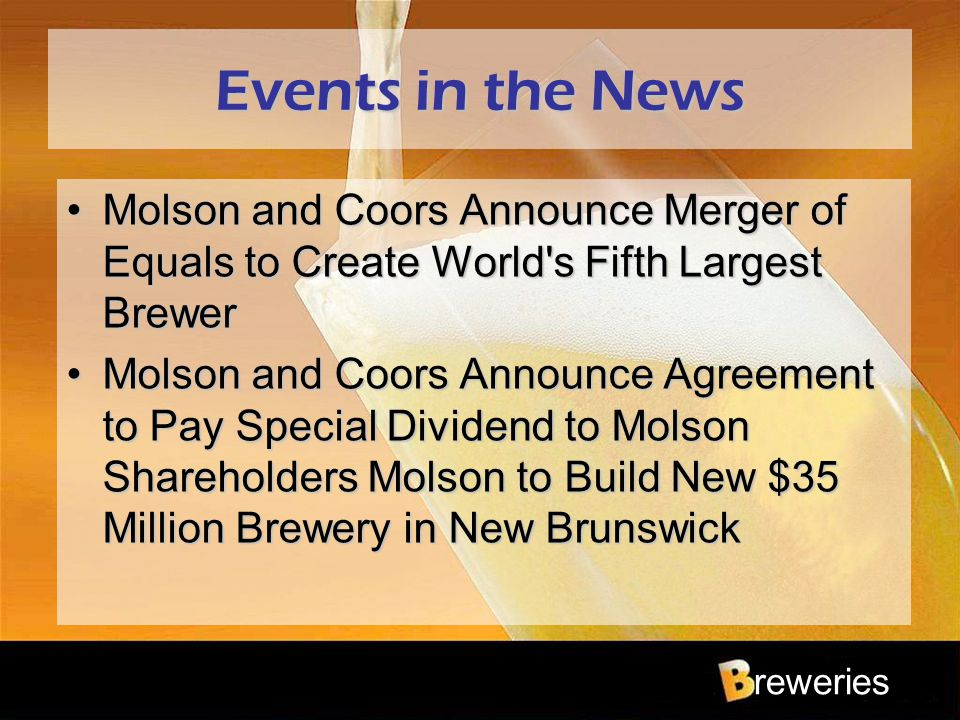 reweries Events in the News Molson and Coors Announce Merger of Equals to Create World's Fifth Largest BrewerMolson and Coors Announce Merger of Equal