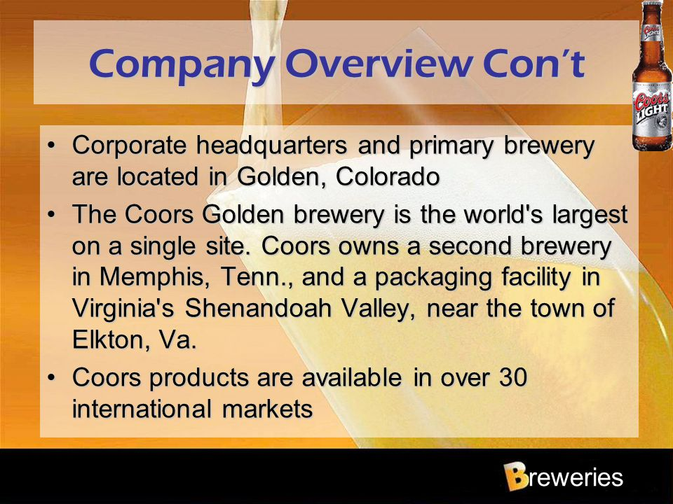 reweries Company Overview Con't Corporate headquarters and primary brewery are located in Golden, ColoradoCorporate headquarters and primary brewery a