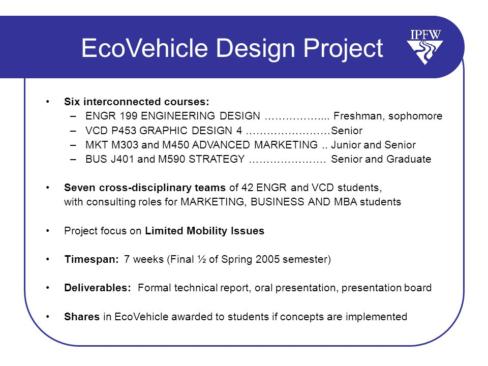 EcoVehicle Design Project Six interconnected courses: –ENGR 199 ENGINEERING DESIGN ……………....