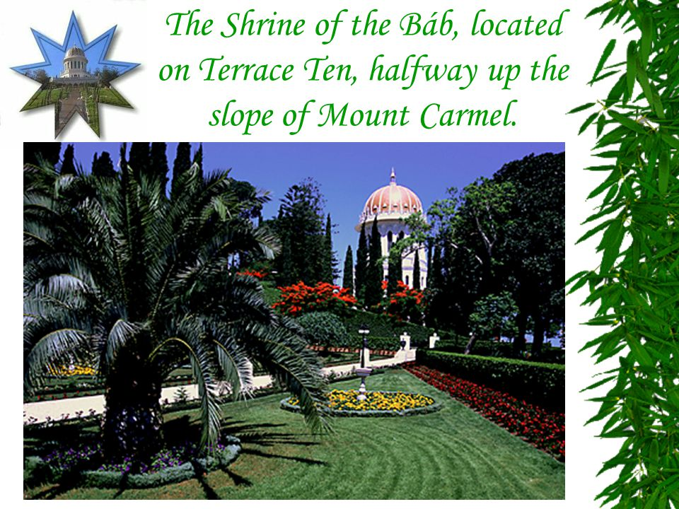 The Shrine of the Báb, located on Terrace Ten, halfway up the slope of Mount Carmel.