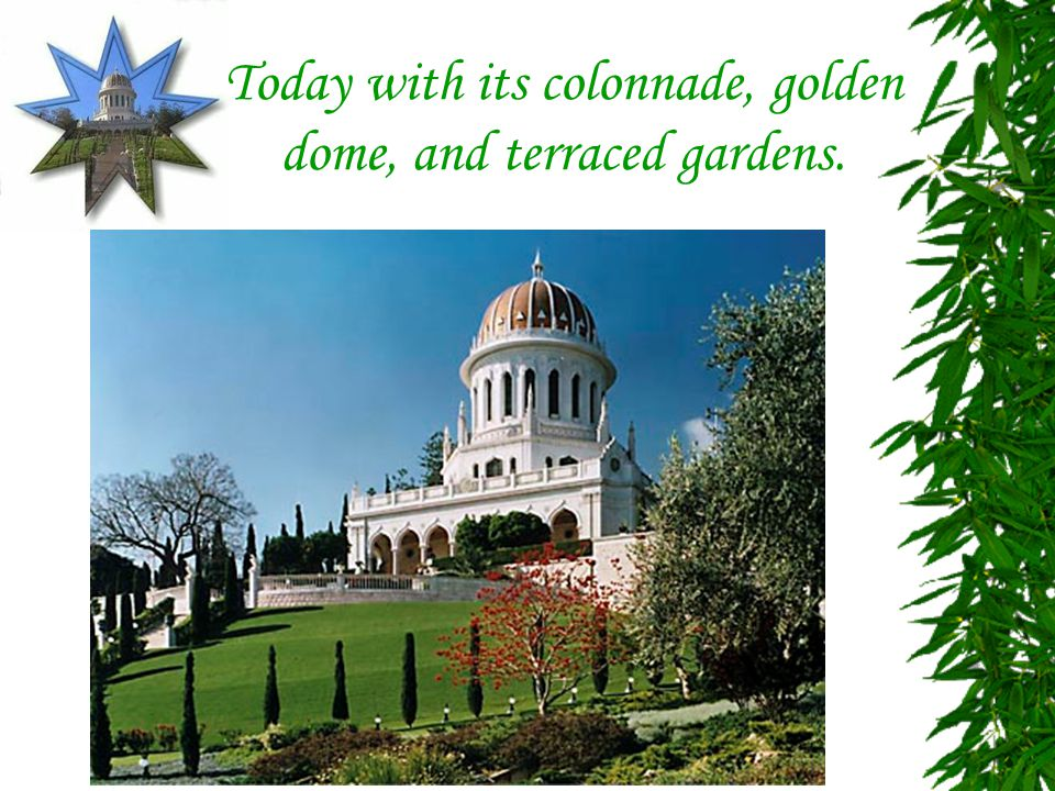 Today with its colonnade, golden dome, and terraced gardens.