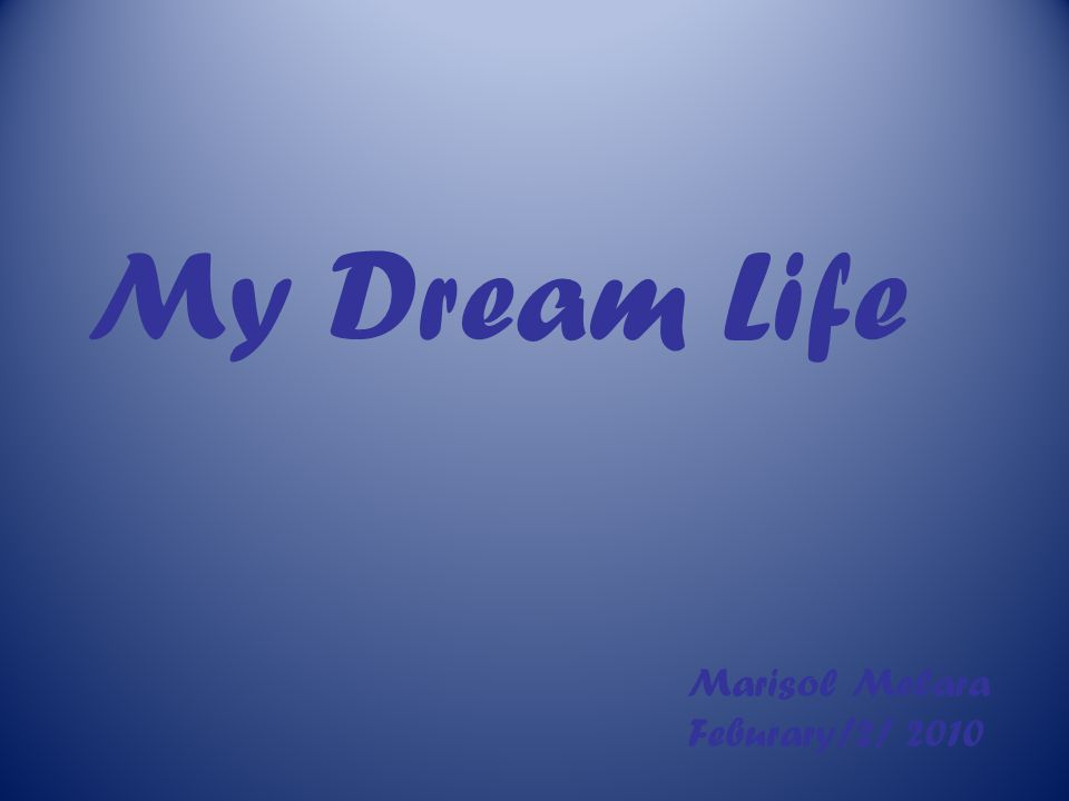 My Dream Life Marisol Melara Feburary/2/ 2010