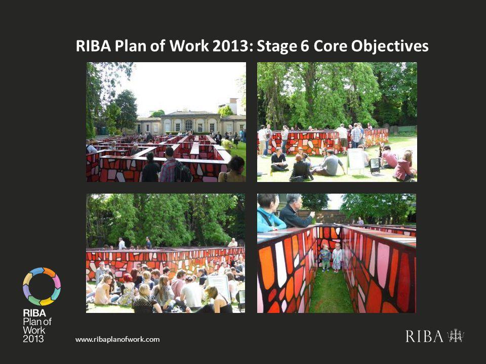 www.ribaplanofwork.com RIBA Plan of Work 2013: Stage 6 Core Objectives
