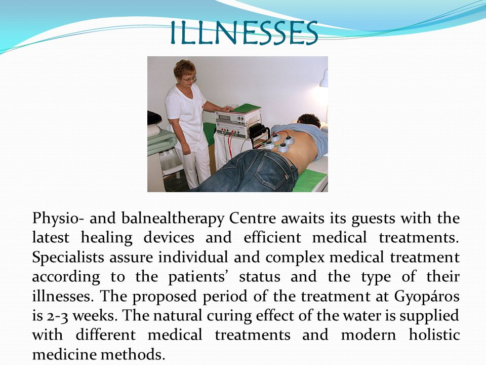 ILLNESSES Physio- and balnealtherapy Centre awaits its guests with the latest healing devices and efficient medical treatments.
