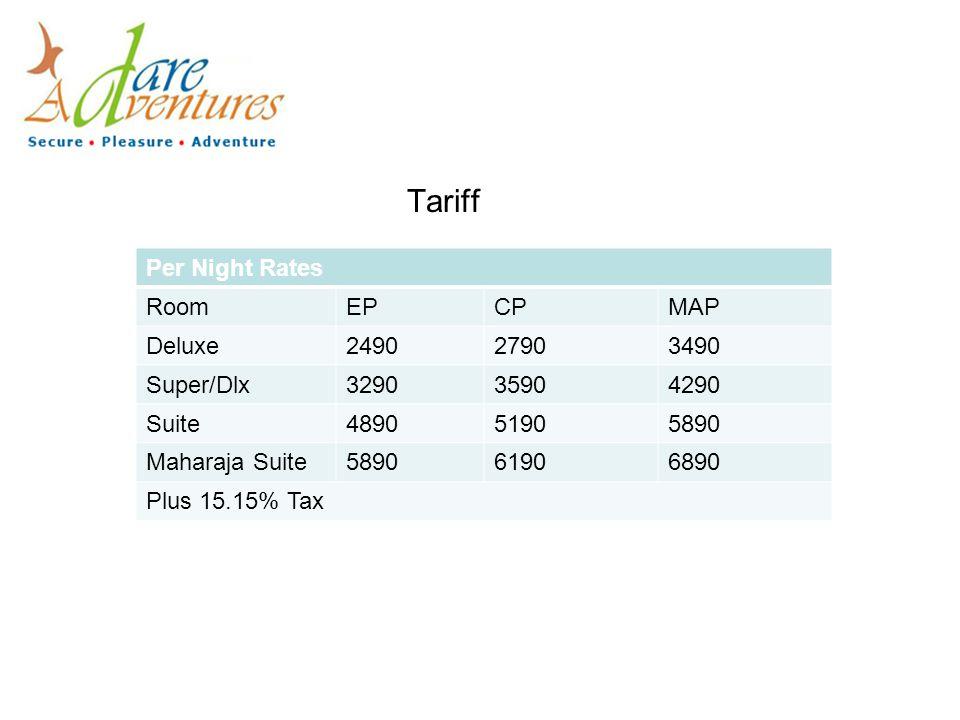 Tariff Per Night Rates RoomEPCPMAP Deluxe249027903490 Super/Dlx329035904290 Suite489051905890 Maharaja Suite589061906890 Plus 15.15% Tax