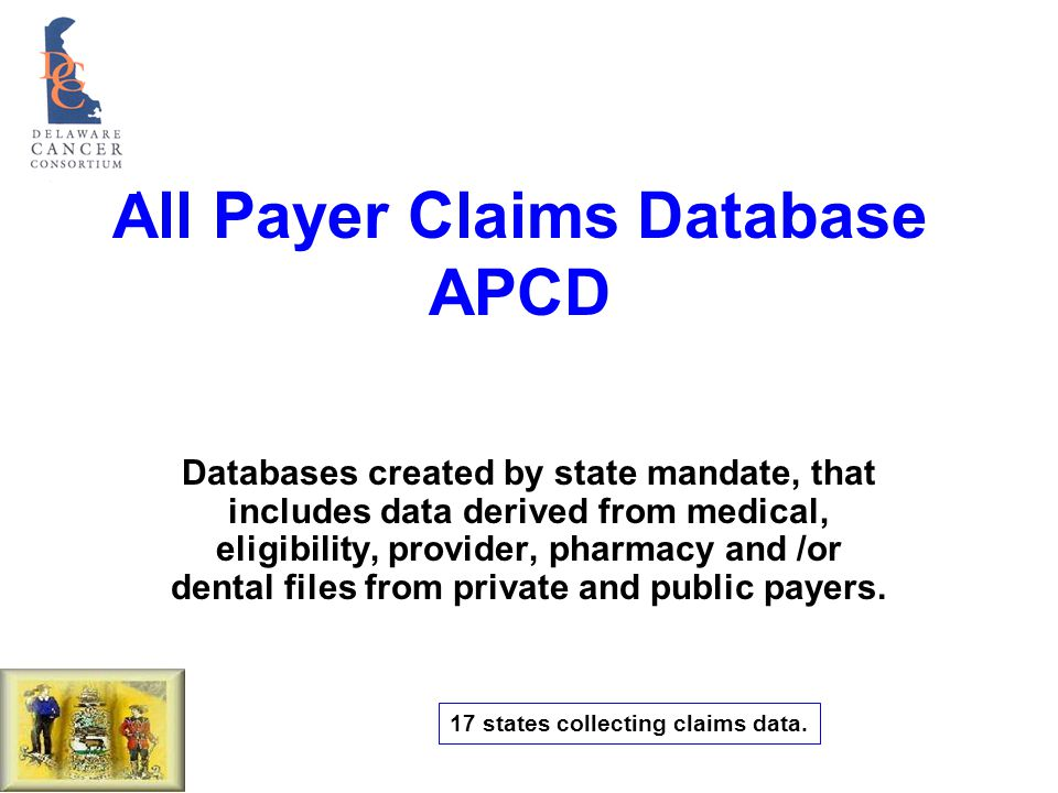 All Payer Claims Database APCD Databases created by state mandate, that includes data derived from medical, eligibility, provider, pharmacy and /or dental files from private and public payers.