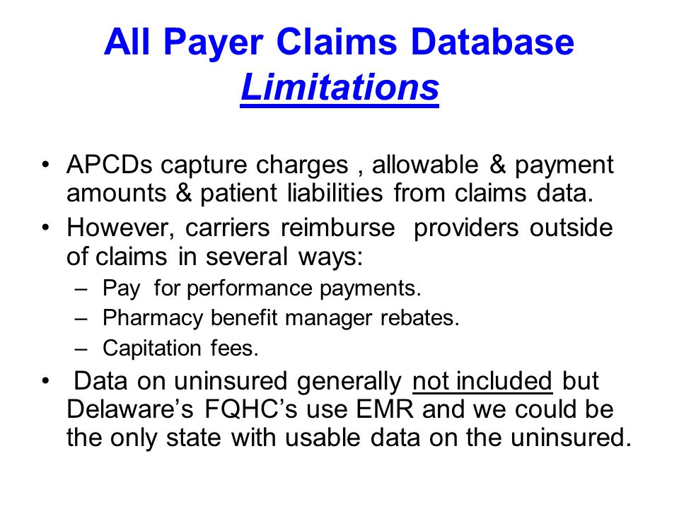 All Payer Claims Database Limitations APCDs capture charges, allowable & payment amounts & patient liabilities from claims data.
