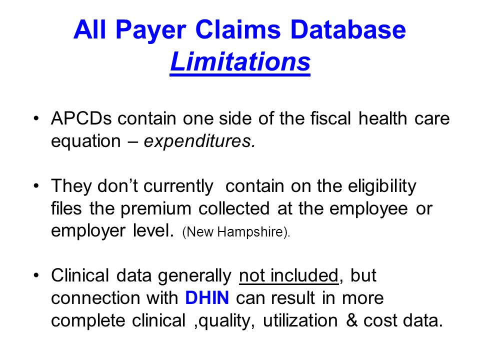 All Payer Claims Database Limitations APCDs contain one side of the fiscal health care equation – expenditures.