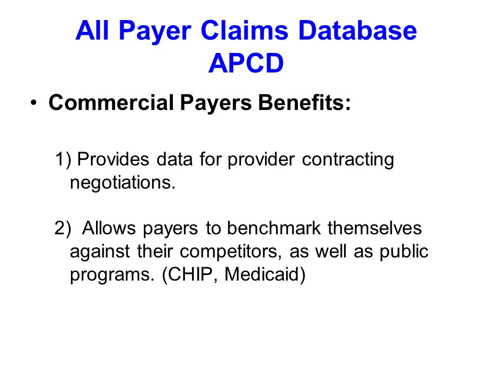 All Payer Claims Database APCD Commercial Payers Benefits: 1) Provides data for provider contracting negotiations.