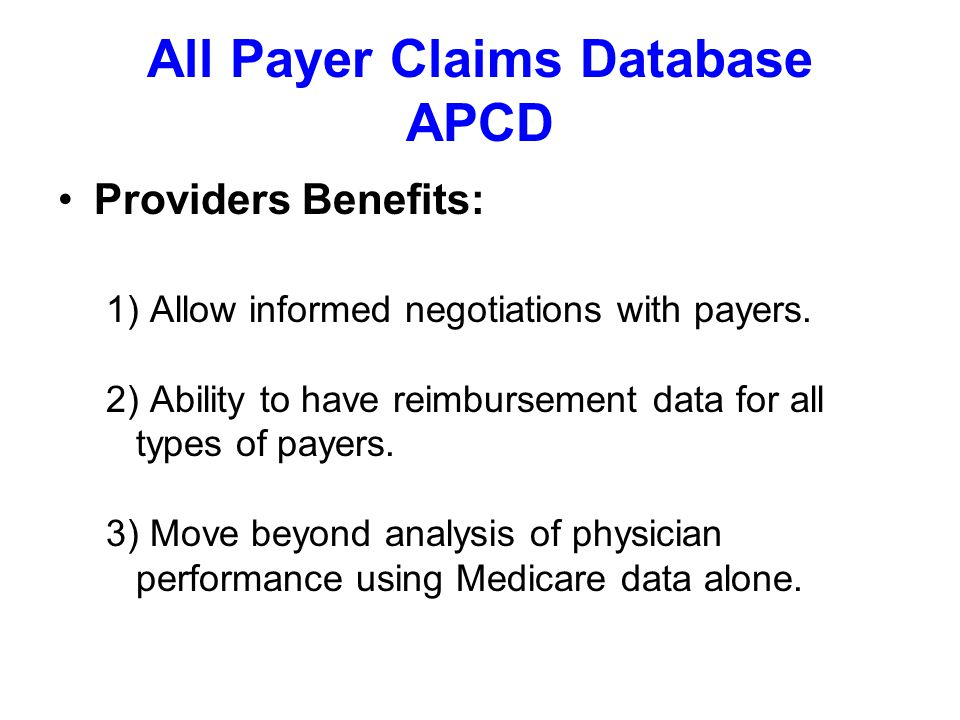 All Payer Claims Database APCD Providers Benefits: 1) Allow informed negotiations with payers.