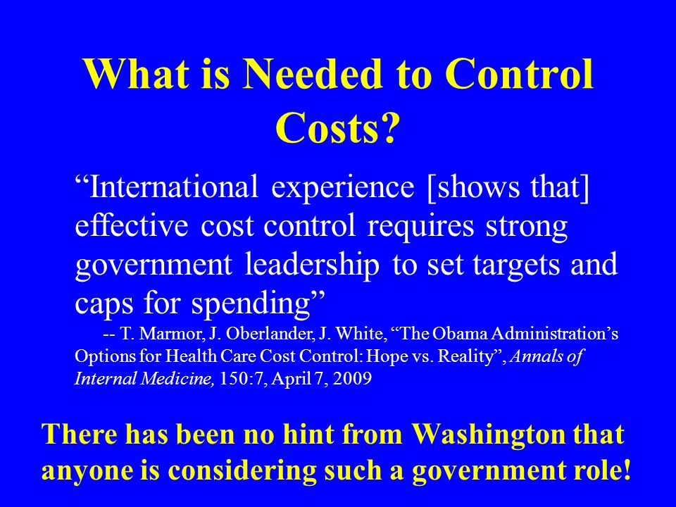 """What is Needed to Control Costs? """"International experience [shows that] effective cost control requires strong government leadership to set targets an"""