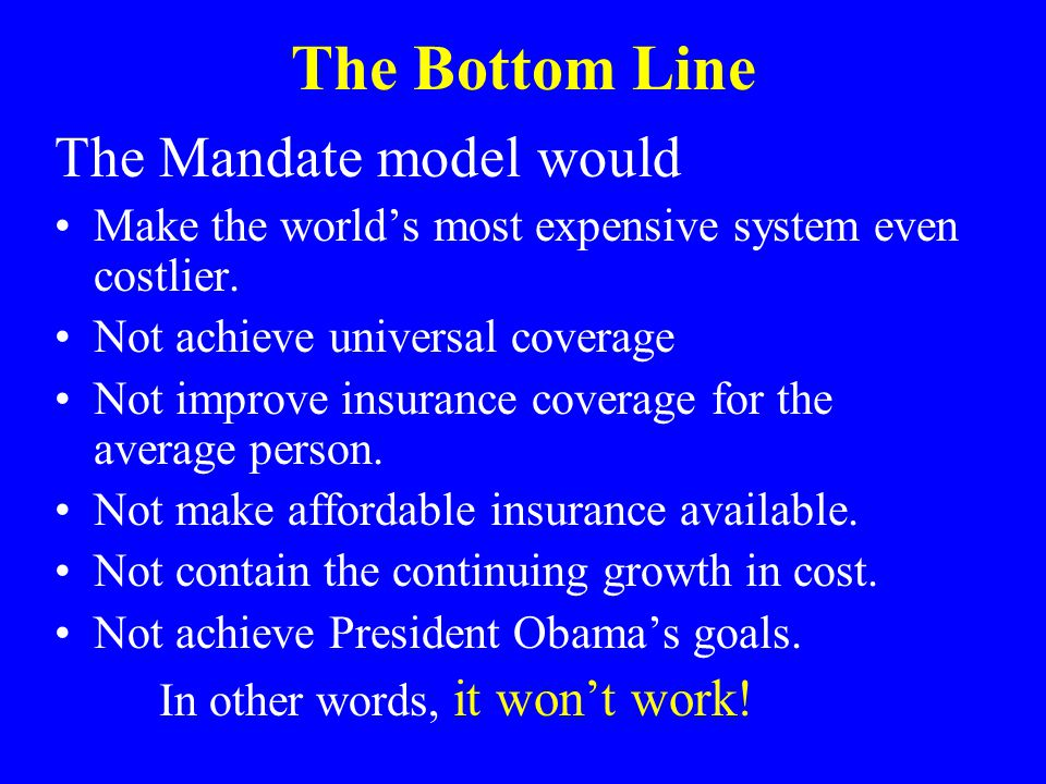 The Bottom Line The Mandate model would Make the world's most expensive system even costlier.