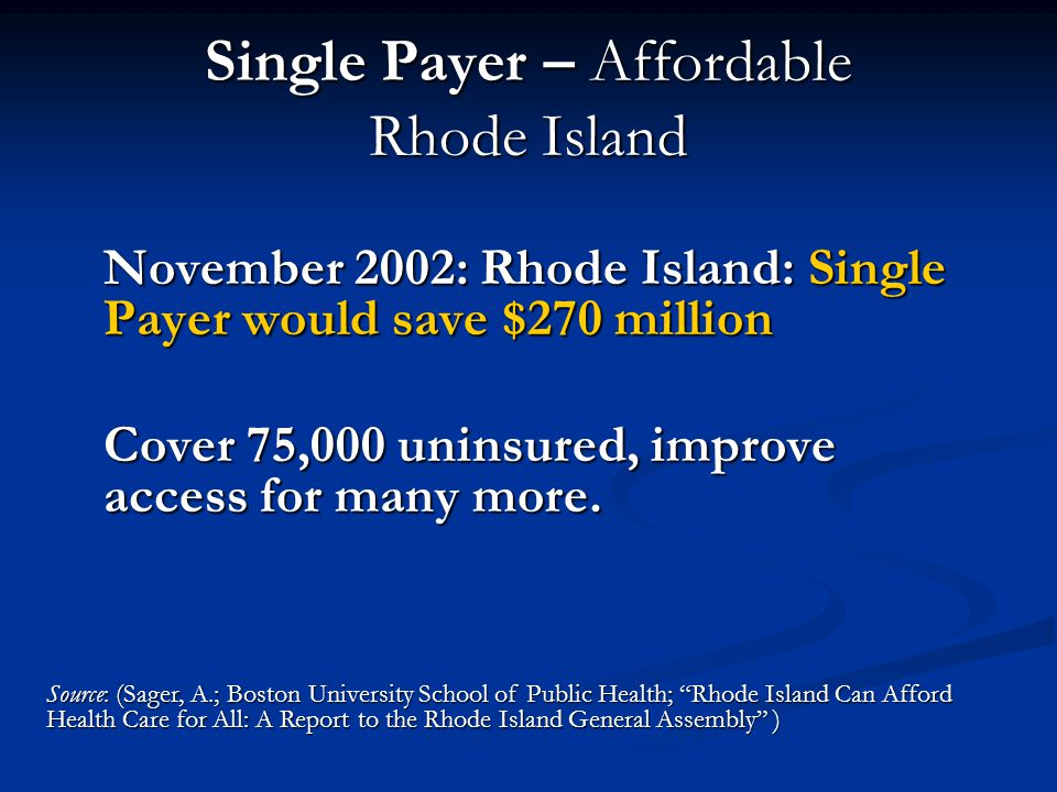 Single Payer – Affordable Rhode Island November 2002: Rhode Island: Single Payer would save $270 million Cover 75,000 uninsured, improve access for ma