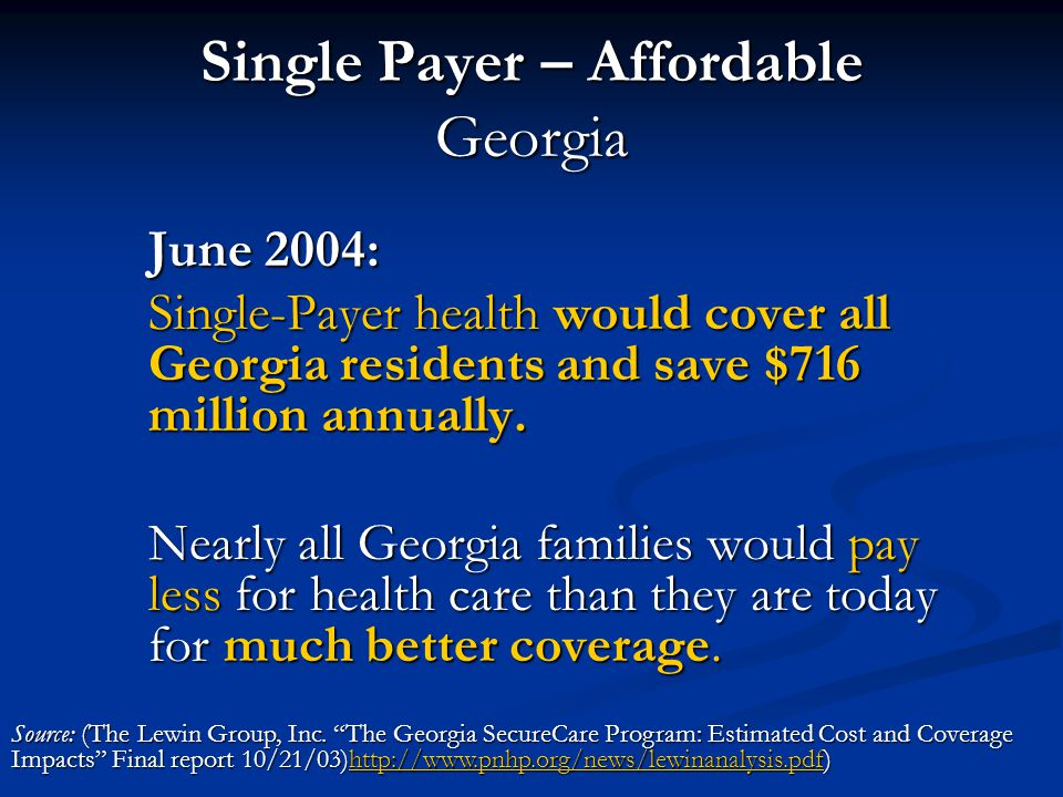 Single Payer – Affordable Georgia June 2004: Single-Payer health would cover all Georgia residents and save $716 million annually. Nearly all Georgia