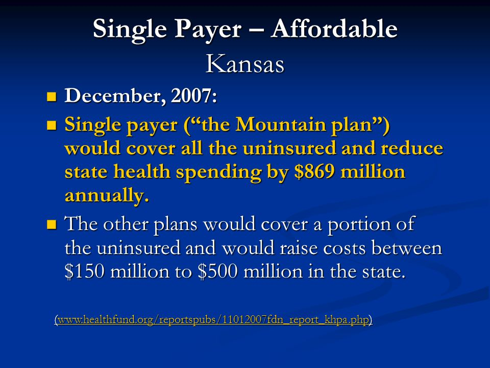 "Single Payer – Affordable Kansas December, 2007: December, 2007: Single payer (""the Mountain plan"") would cover all the uninsured and reduce state hea"