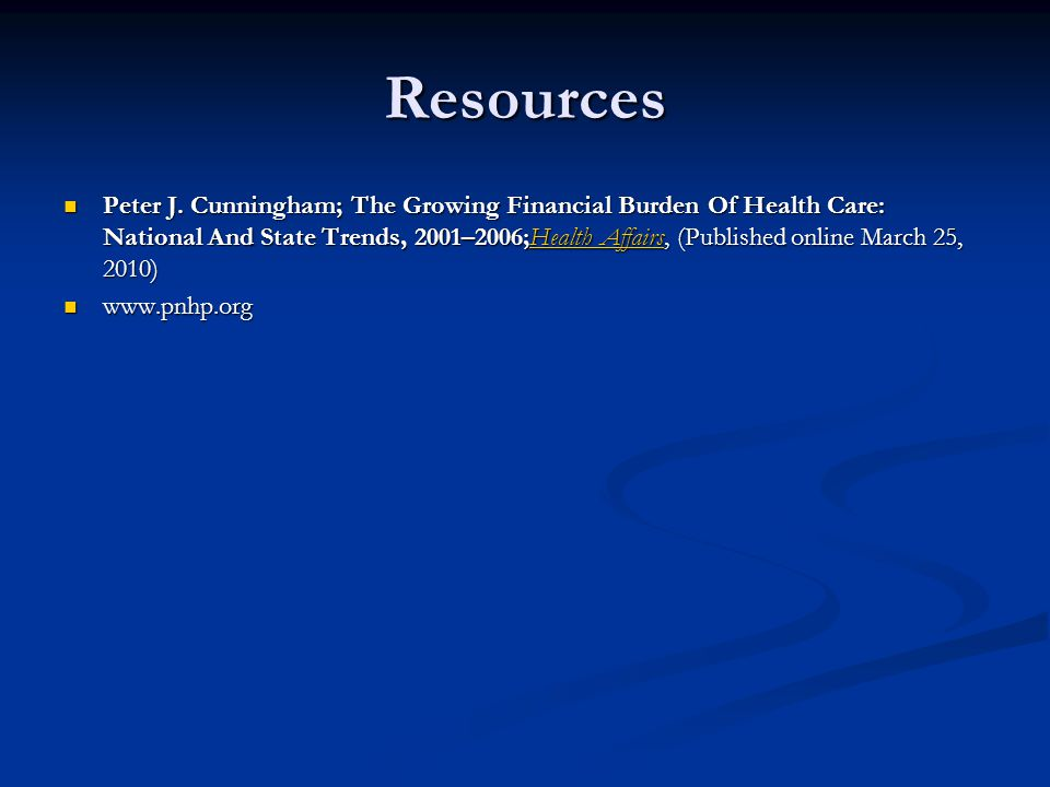 Resources Peter J. Cunningham; The Growing Financial Burden Of Health Care: National And State Trends, 2001–2006;Health Affairs, (Published online Mar